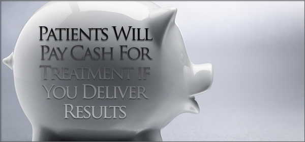 Patients Will Pay Cash For Treatment if you Deliver Results