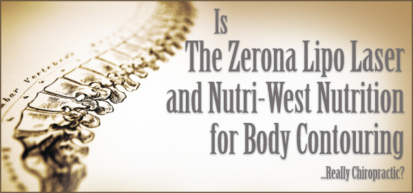 Is the Zerona Lipo Laser and Nutriwest Nutrition for Body Contouring Really Chiropractic