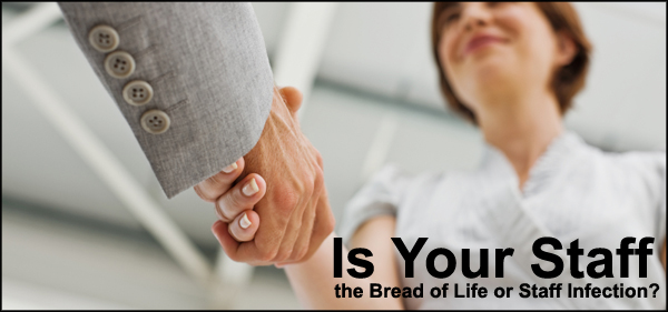 IS YOUR STAFF THE BREAD OF LIFE OR STAFF INFECTION?
